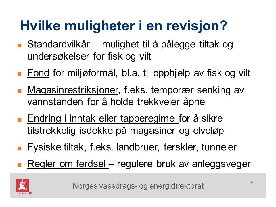 Norges vassdrags- og energidirektorat 6 Hvilke muligheter i en revisjon? ■ Standardvilkår – mulighet til å pålegge tiltak og undersøkelser for fisk og
