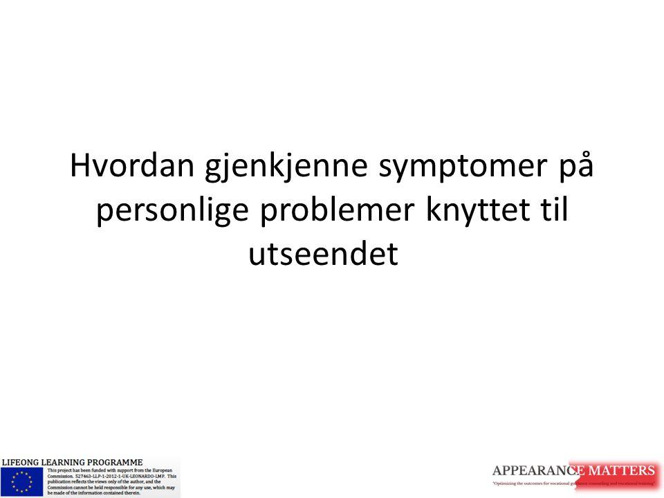 Hvordan gjenkjenner vi disse symptomene.