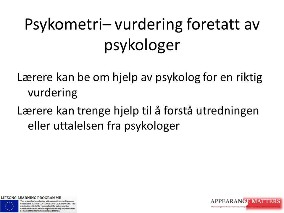 Psykometri– vurdering foretatt av psykologer Lærere kan be om hjelp av psykolog for en riktig vurdering Lærere kan trenge hjelp til å forstå utredning