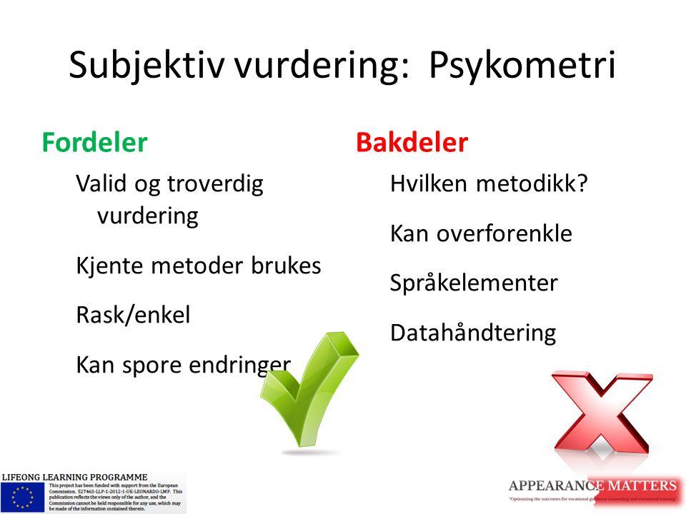 Valid og troverdig vurdering Kjente metoder brukes Rask/enkel Kan spore endringer Subjektiv vurdering: Psykometri FordelerBakdeler Hvilken metodikk? K