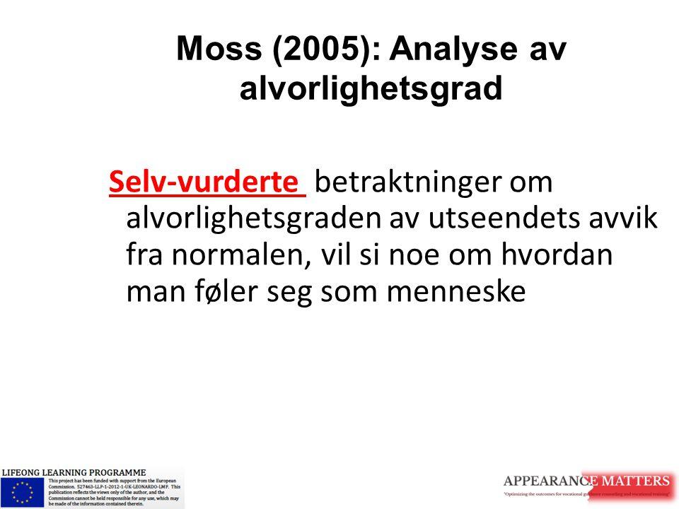 Moss (2005): Analyse av alvorlighetsgrad Selv-vurderte betraktninger om alvorlighetsgraden av utseendets avvik fra normalen, vil si noe om hvordan man