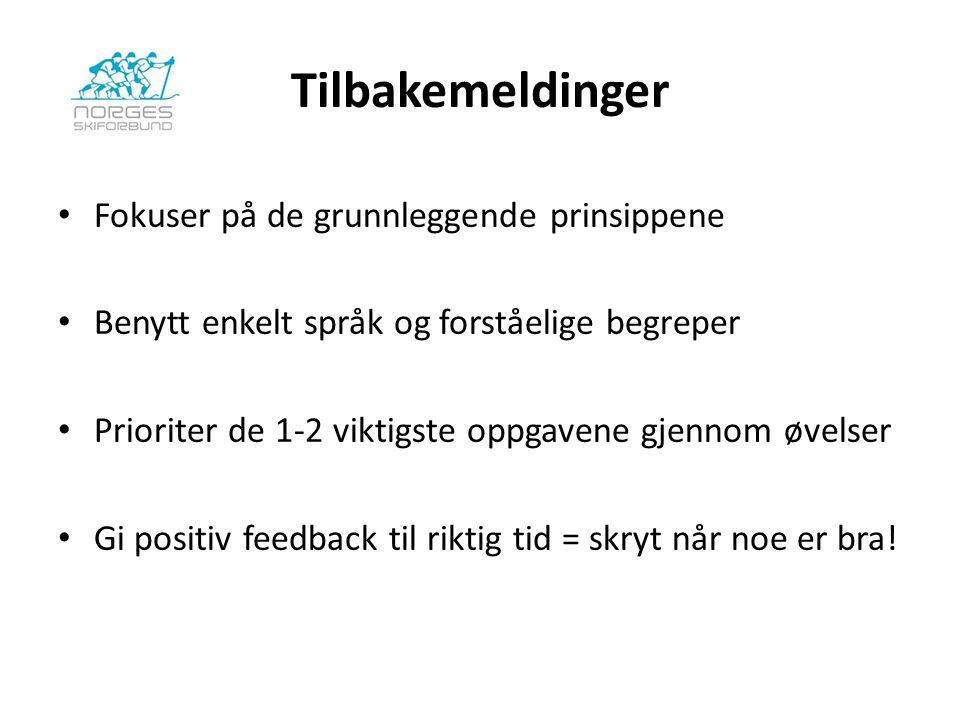 Tilbakemeldinger Fokuser på de grunnleggende prinsippene Benytt enkelt språk og forståelige begreper Prioriter de 1-2 viktigste oppgavene gjennom øvelser Gi positiv feedback til riktig tid = skryt når noe er bra!
