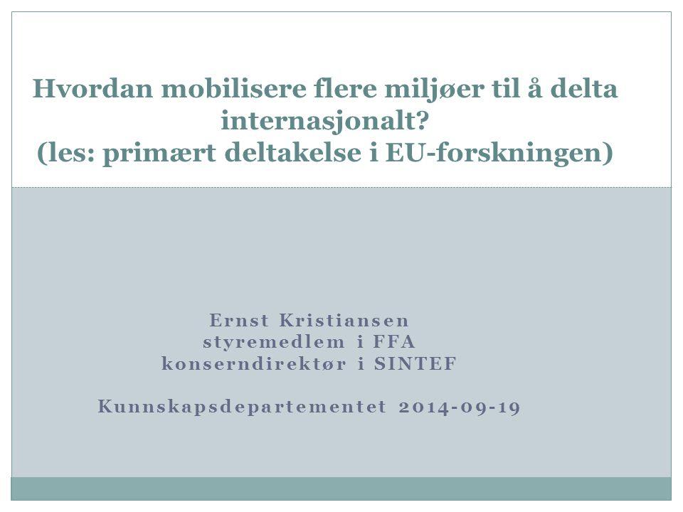 Ernst Kristiansen styremedlem i FFA konserndirektør i SINTEF Kunnskapsdepartementet 2014-09-19 Hvordan mobilisere flere miljøer til å delta internasjonalt.