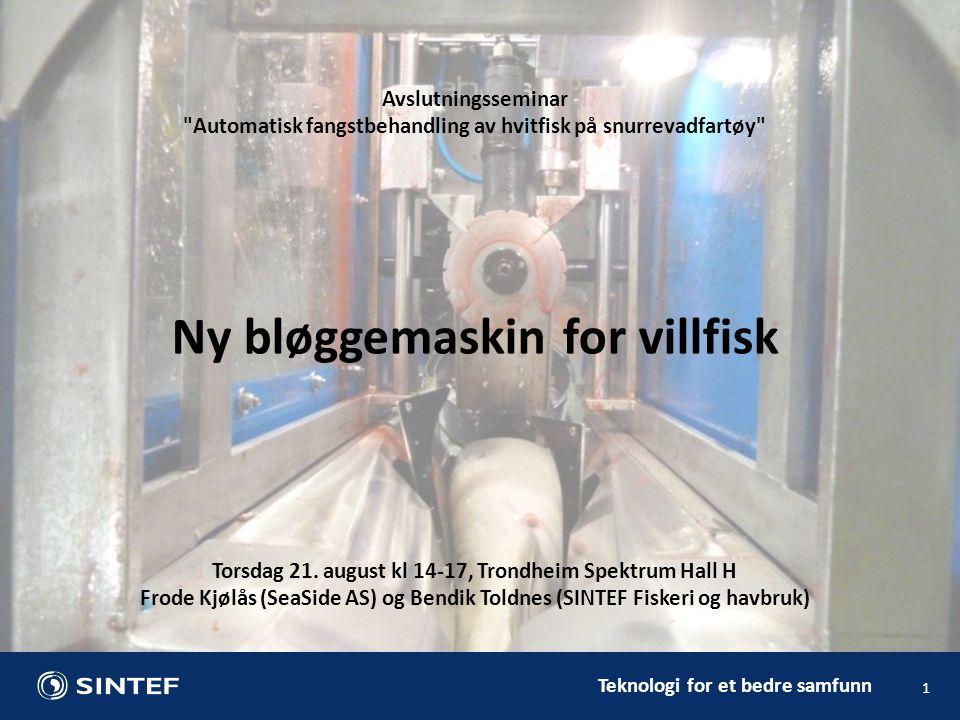 Teknologi for et bedre samfunn 1 Avslutningsseminar Automatisk fangstbehandling av hvitfisk på snurrevadfartøy Ny bløggemaskin for villfisk Torsdag 21.