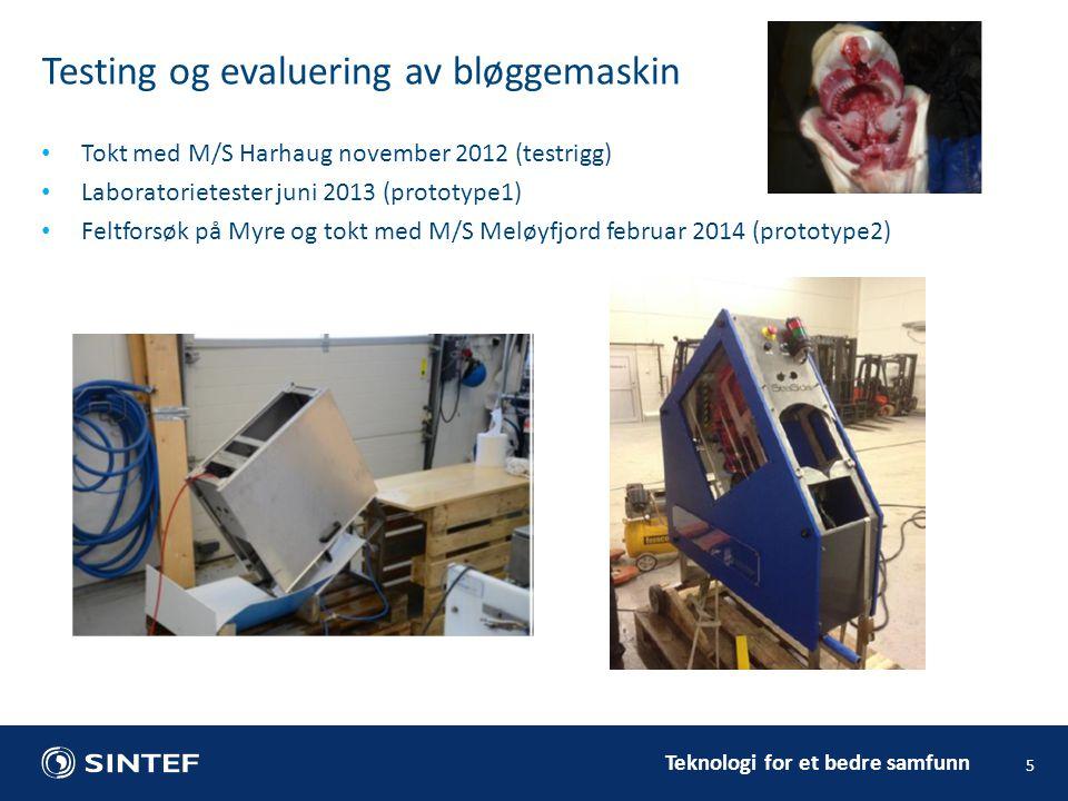 Teknologi for et bedre samfunn Testing og evaluering av bløggemaskin 5 Tokt med M/S Harhaug november 2012 (testrigg) Laboratorietester juni 2013 (prototype1) Feltforsøk på Myre og tokt med M/S Meløyfjord februar 2014 (prototype2)
