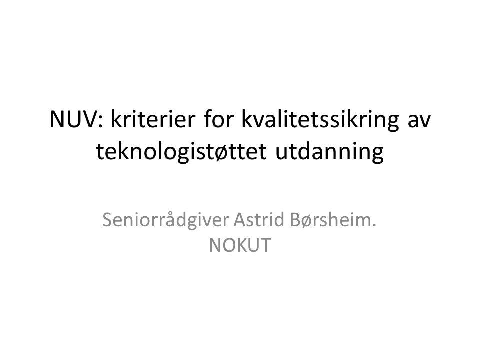 NUV: kriterier for kvalitetssikring av teknologistøttet utdanning Seniorrådgiver Astrid Børsheim.