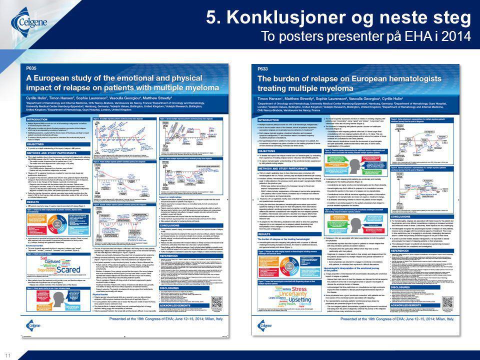 11 5. Konklusjoner og neste steg To posters presenter på EHA i 2014