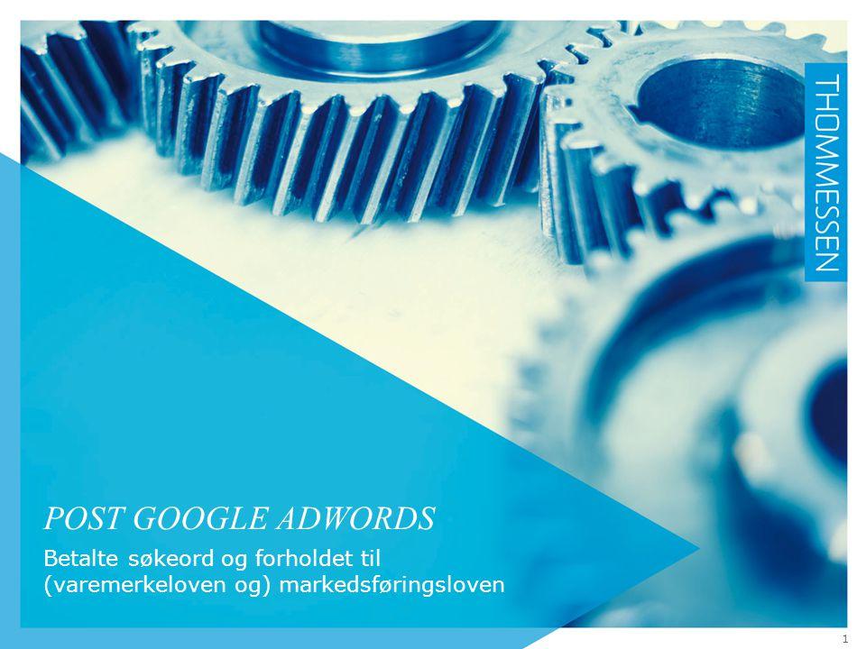 POST GOOGLE ADWORDS Betalte søkeord og forholdet til (varemerkeloven og) markedsføringsloven 1