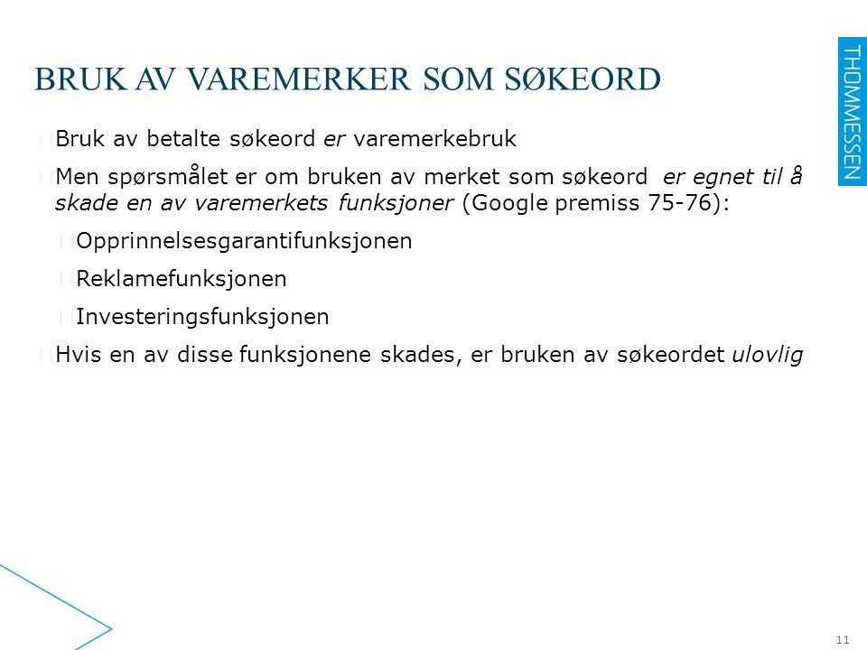 BRUK AV VAREMERKER SOM SØKEORD 11 ▶ Bruk av betalte søkeord er varemerkebruk ▶ Men spørsmålet er om bruken av merket som søkeord er egnet til å skade