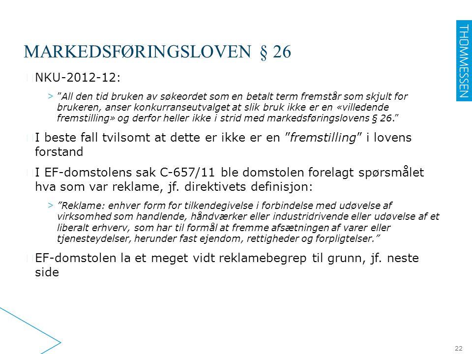 """MARKEDSFØRINGSLOVEN § 26 ▶ NKU-2012-12: > """"All den tid bruken av søkeordet som en betalt term fremstår som skjult for brukeren, anser konkurranseutval"""