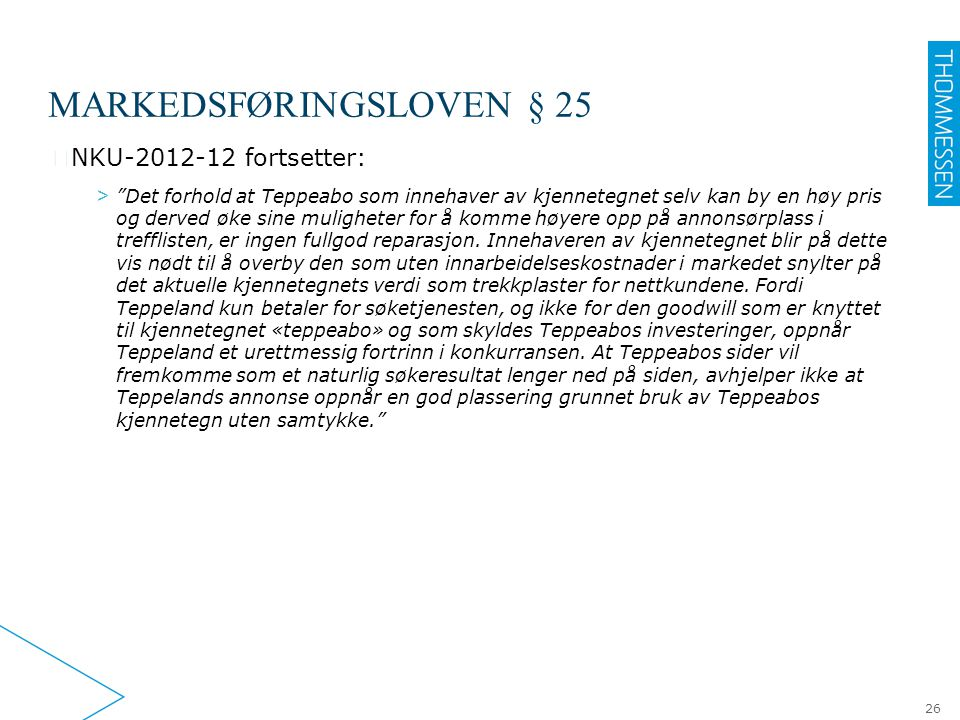 """MARKEDSFØRINGSLOVEN § 25 ▶ NKU-2012-12 fortsetter: > """"Det forhold at Teppeabo som innehaver av kjennetegnet selv kan by en høy pris og derved øke sine"""