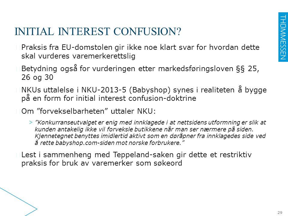 INITIAL INTEREST CONFUSION? ▶ Praksis fra EU-domstolen gir ikke noe klart svar for hvordan dette skal vurderes varemerkerettslig ▶ Betydning også for