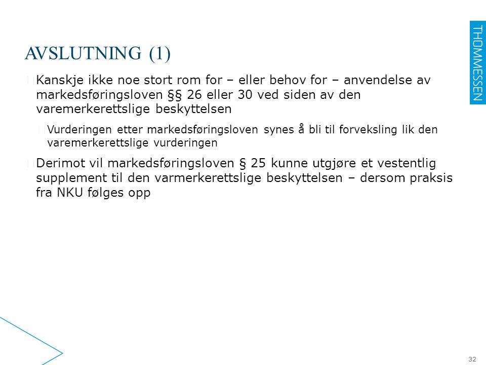 AVSLUTNING (1) ▶ Kanskje ikke noe stort rom for – eller behov for – anvendelse av markedsføringsloven §§ 26 eller 30 ved siden av den varemerkerettsli