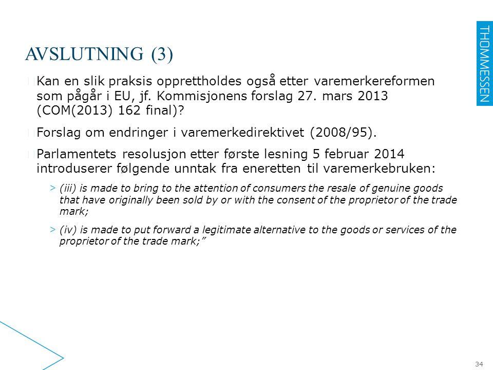 AVSLUTNING (3) ▶ Kan en slik praksis opprettholdes også etter varemerkereformen som pågår i EU, jf. Kommisjonens forslag 27. mars 2013 (COM(2013) 162