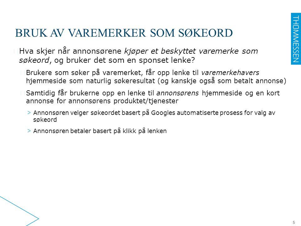 BRUK AV VAREMERKER SOM SØKEORD 5 ▶ Hva skjer når annonsørene kjøper et beskyttet varemerke som søkeord, og bruker det som en sponset lenke? ▷ Brukere