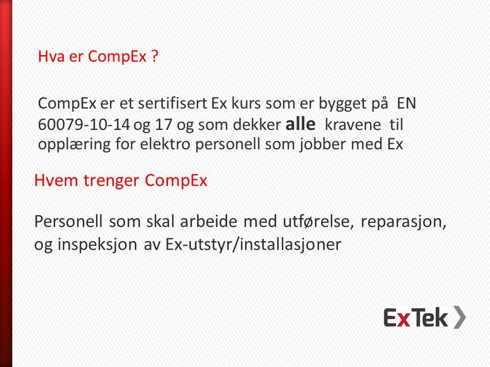 Hva er CompEx ? CompEx er et sertifisert Ex kurs som er bygget på EN 60079-10-14 og 17 og som dekker alle kravene til opplæring for elektro personell