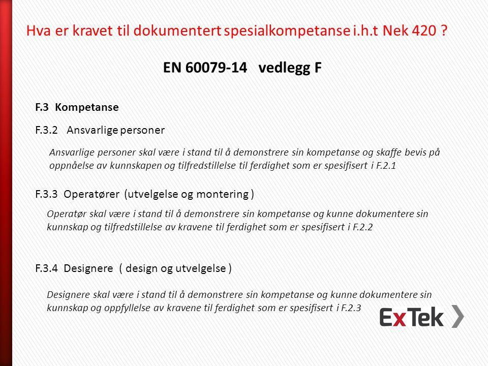 EN 60079-14 vedlegg F F.3 Kompetanse F.3.2 Ansvarlige personer F.3.3 Operatører (utvelgelse og montering ) Ansvarlige personer skal være i stand til å