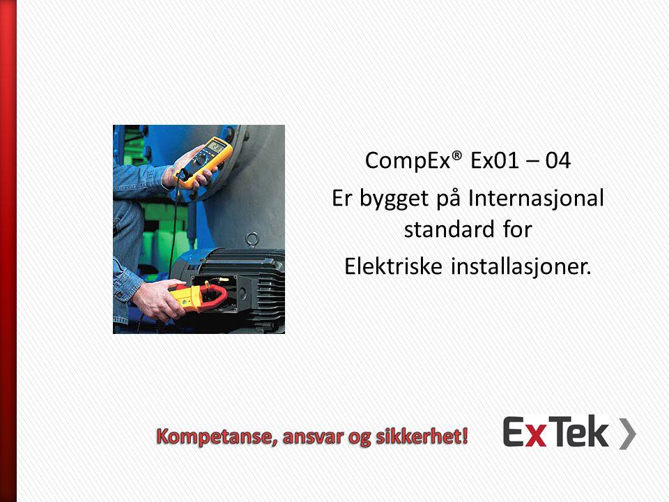 CompEx® Ex01 – 04 Er bygget på Internasjonal standard for Elektriske installasjoner.
