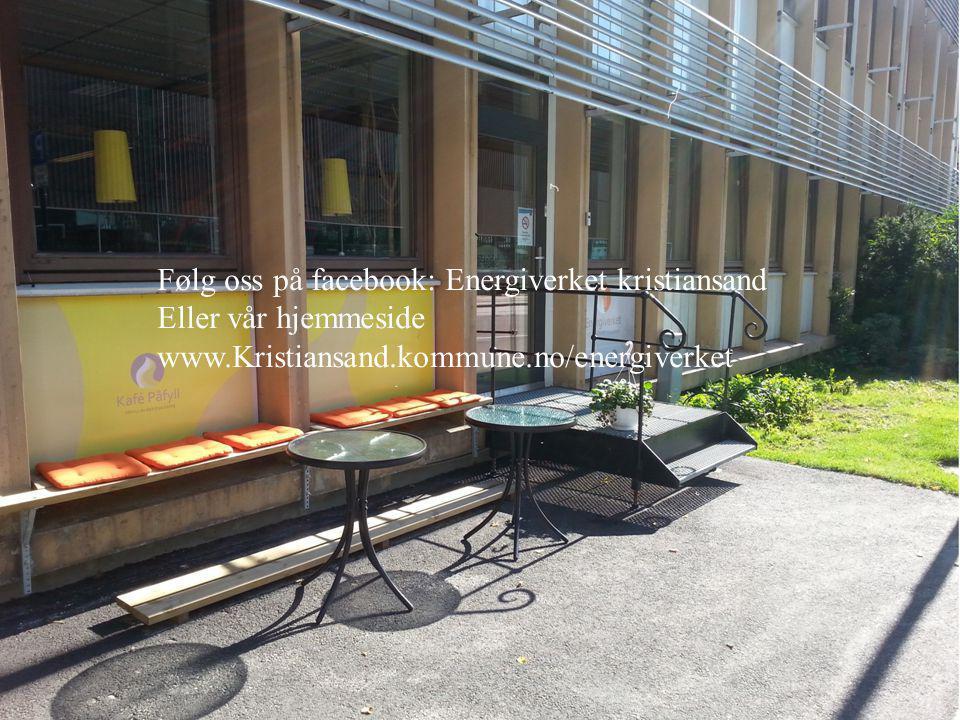 Følg oss på facebook: Energiverket kristiansand Eller vår hjemmeside www.Kristiansand.kommune.no/energiverket