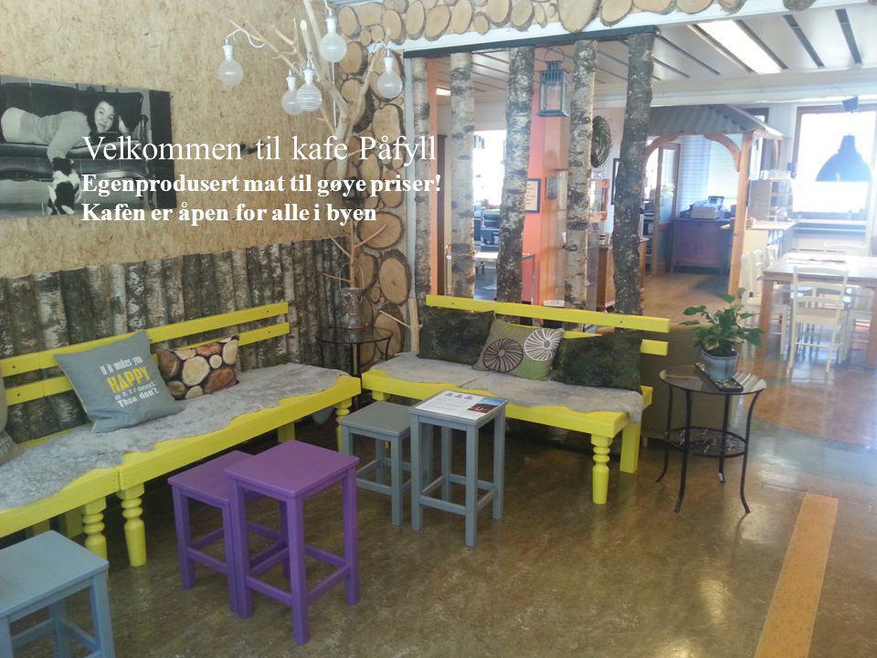 Velkommen til kafe Påfyll Egenprodusert mat til gøye priser! Kafèn er åpen for alle i byen