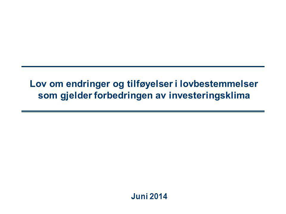 Lov om endringer og tilføyelser i lovbestemmelser som gjelder forbedringen av investeringsklima Juni 2014