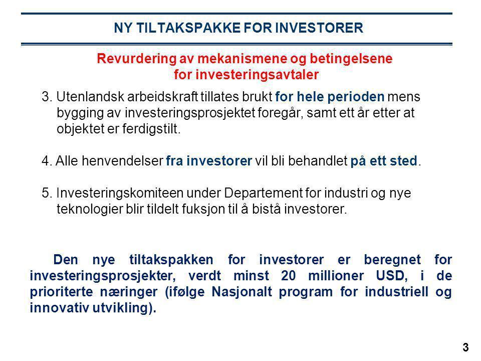 3 NY TILTAKSPAKKE FOR INVESTORER 3. Utenlandsk arbeidskraft tillates brukt for hele perioden mens bygging av investeringsprosjektet foregår, samt ett