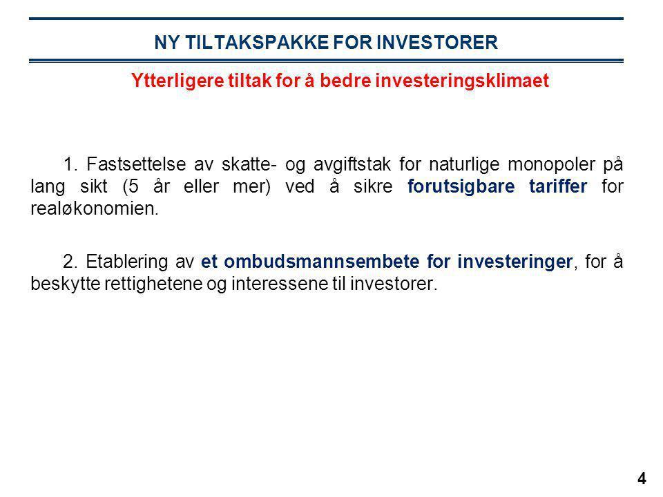 4 NY TILTAKSPAKKE FOR INVESTORER 1. Fastsettelse av skatte- og avgiftstak for naturlige monopoler på lang sikt (5 år eller mer) ved å sikre forutsigba
