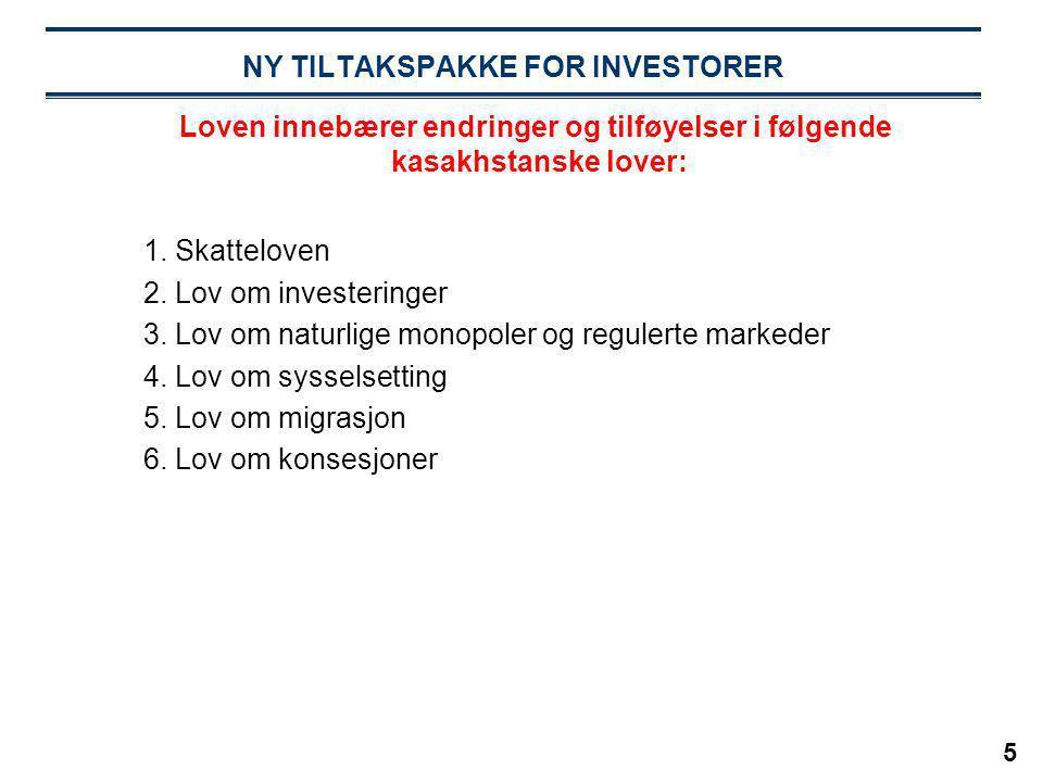 5 NY TILTAKSPAKKE FOR INVESTORER 1. Skatteloven 2. Lov om investeringer 3. Lov om naturlige monopoler og regulerte markeder 4. Lov om sysselsetting 5.