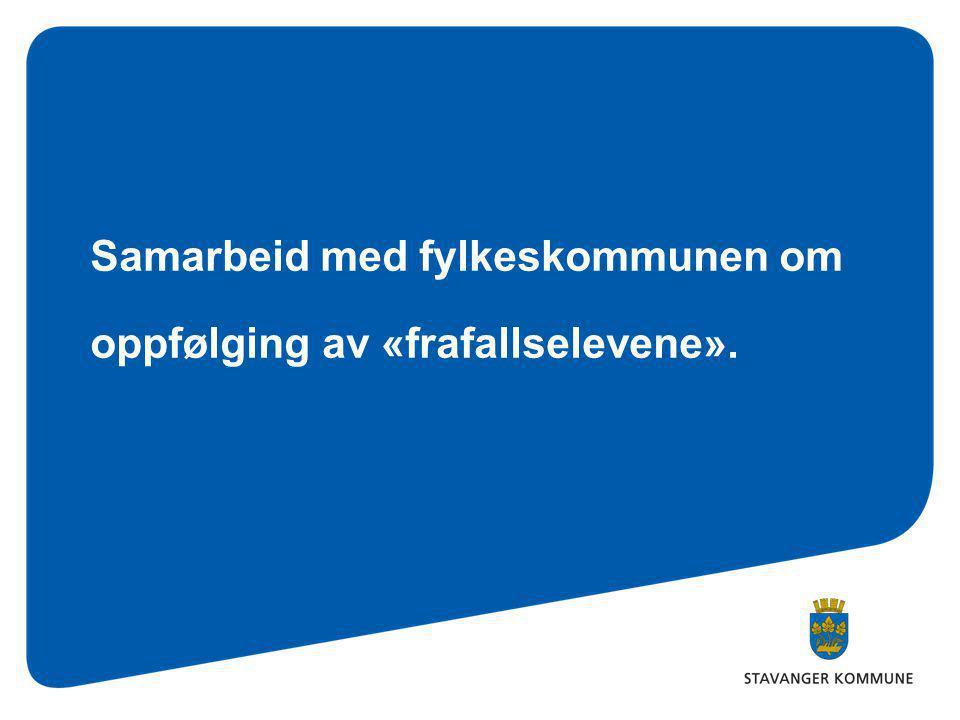Samarbeid med fylkeskommunen om oppfølging av «frafallselevene».