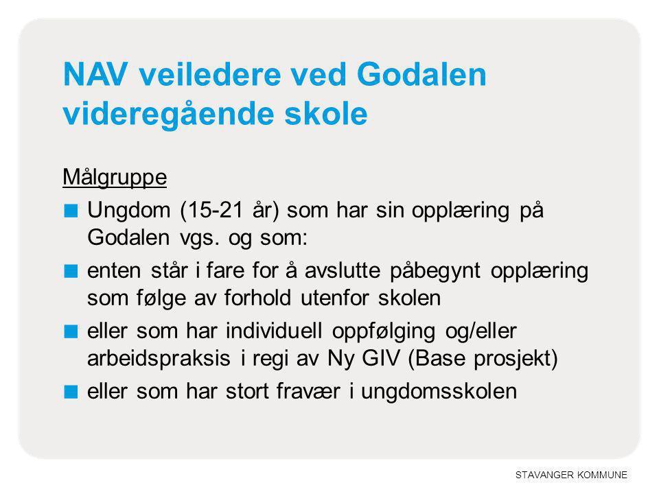 STAVANGER KOMMUNE NAV veiledere ved Godalen videregående skole Målgruppe ■ Ungdom (15-21 år) som har sin opplæring på Godalen vgs. og som: ■ enten stå