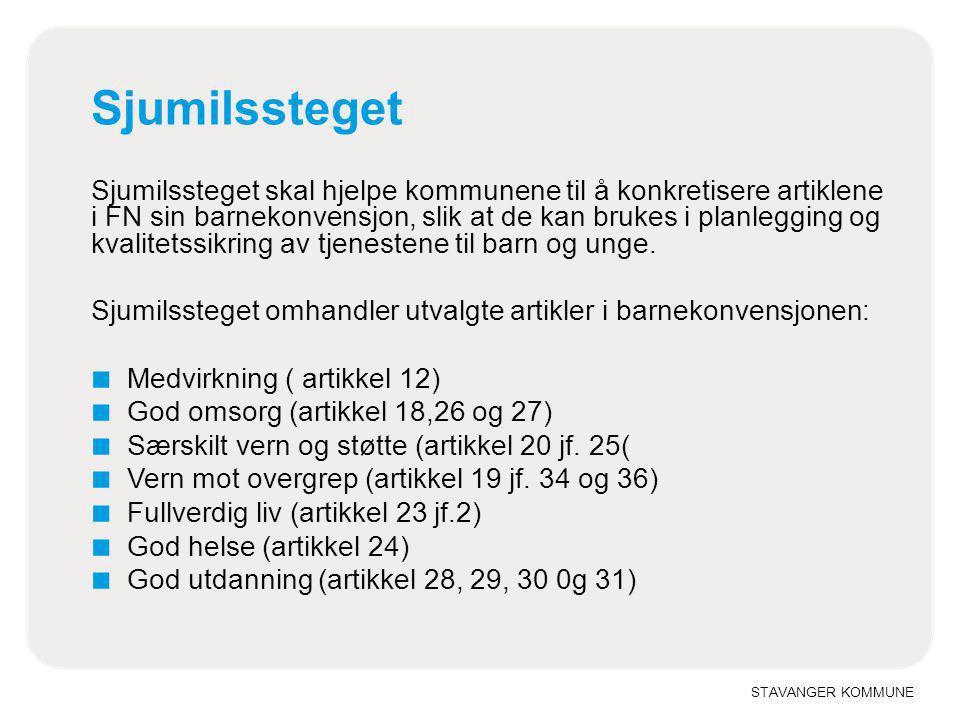 STAVANGER KOMMUNE Sjumilssteget Sjumilssteget skal hjelpe kommunene til å konkretisere artiklene i FN sin barnekonvensjon, slik at de kan brukes i pla