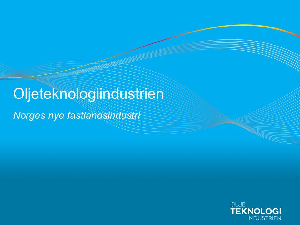 Oljeteknologiindustrien Norges nye fastlandsindustri