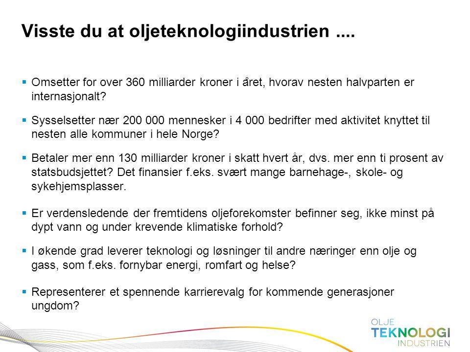 4 Norges Bank Pengepolitikk Visste du at oljeteknologiindustrien....  Omsetter for over 360 milliarder kroner i a ̊ ret, hvorav nesten halvparten er