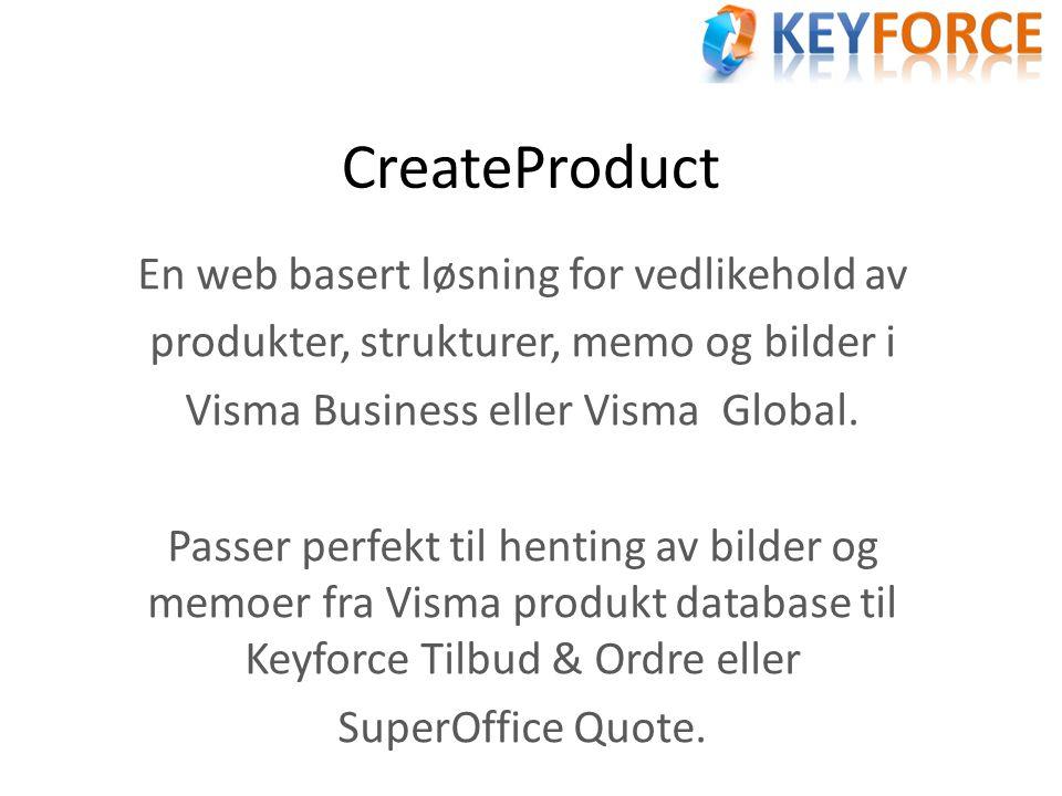 CreateProduct En web basert løsning for vedlikehold av produkter, strukturer, memo og bilder i Visma Business eller Visma Global. Passer perfekt til h