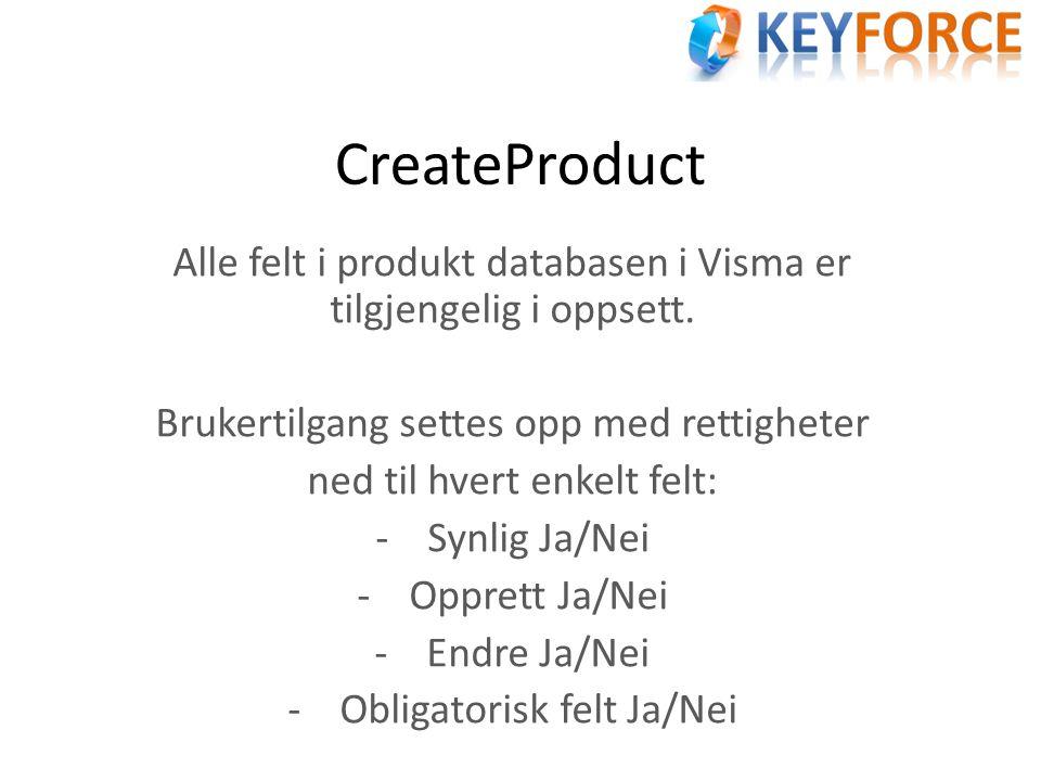 CreateProduct Alle felt i produkt databasen i Visma er tilgjengelig i oppsett. Brukertilgang settes opp med rettigheter ned til hvert enkelt felt: -Sy