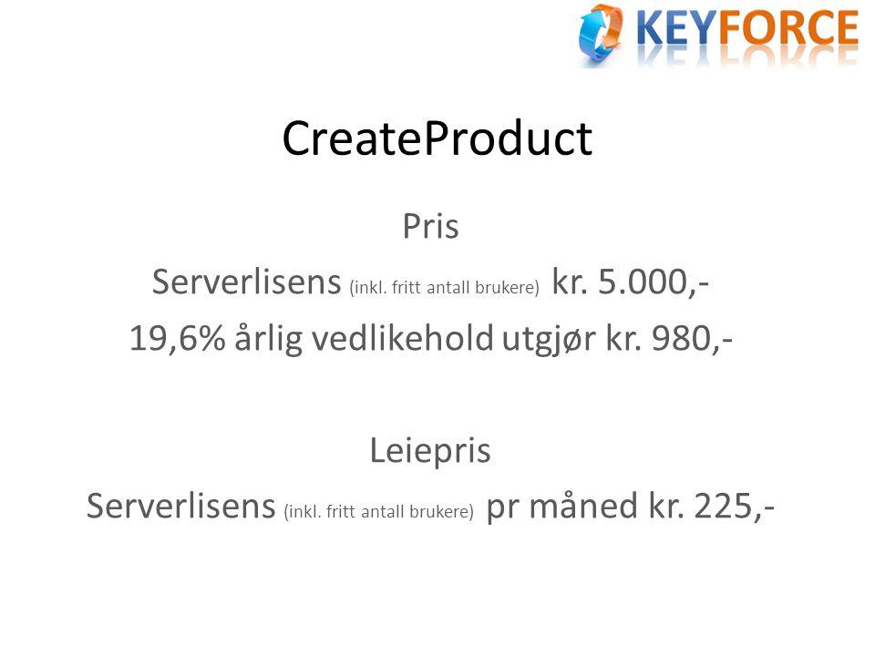 CreateProduct Pris Serverlisens (inkl. fritt antall brukere) kr. 5.000,- 19,6% årlig vedlikehold utgjør kr. 980,- Leiepris Serverlisens (inkl. fritt a