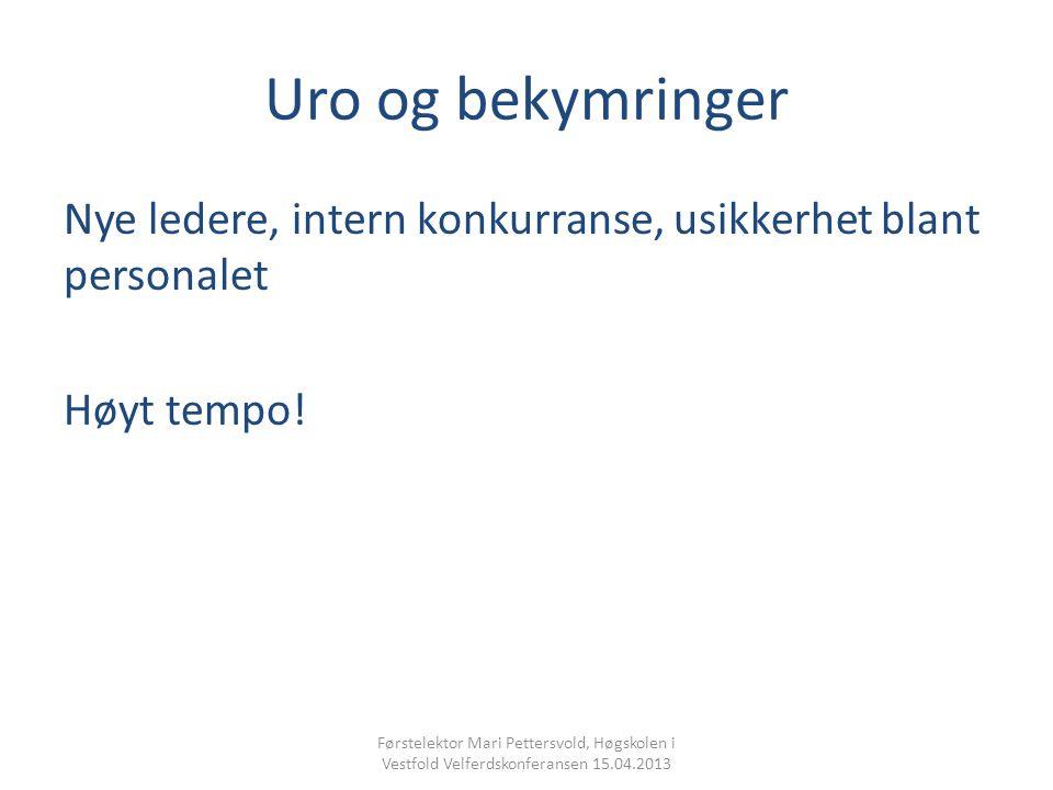 Uro og bekymringer Nye ledere, intern konkurranse, usikkerhet blant personalet Høyt tempo.