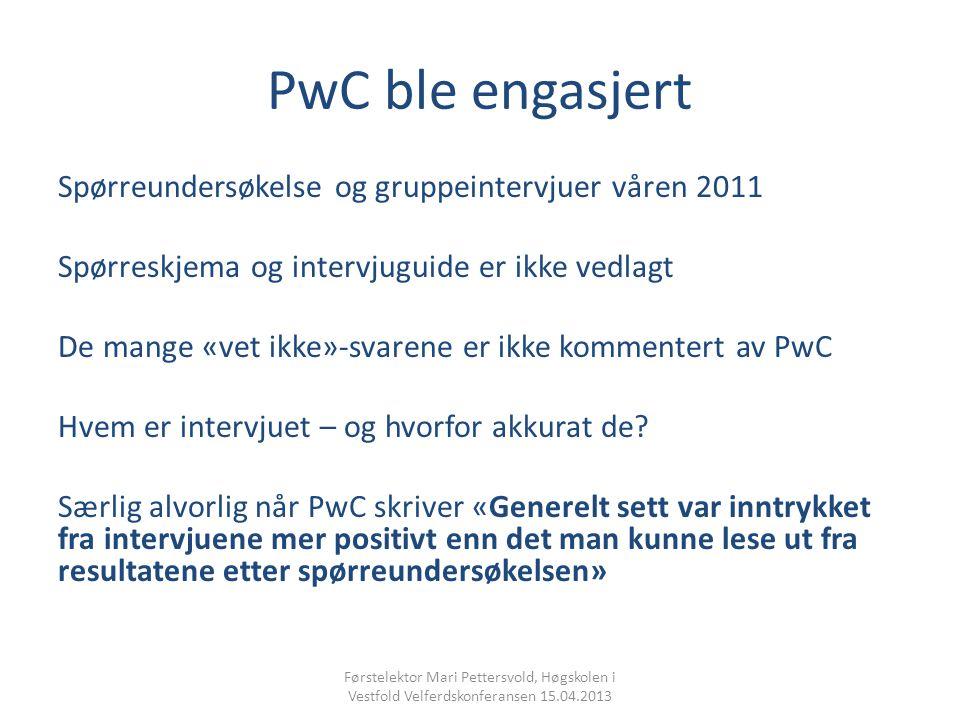 PwC ble engasjert Spørreundersøkelse og gruppeintervjuer våren 2011 Spørreskjema og intervjuguide er ikke vedlagt De mange «vet ikke»-svarene er ikke kommentert av PwC Hvem er intervjuet – og hvorfor akkurat de.