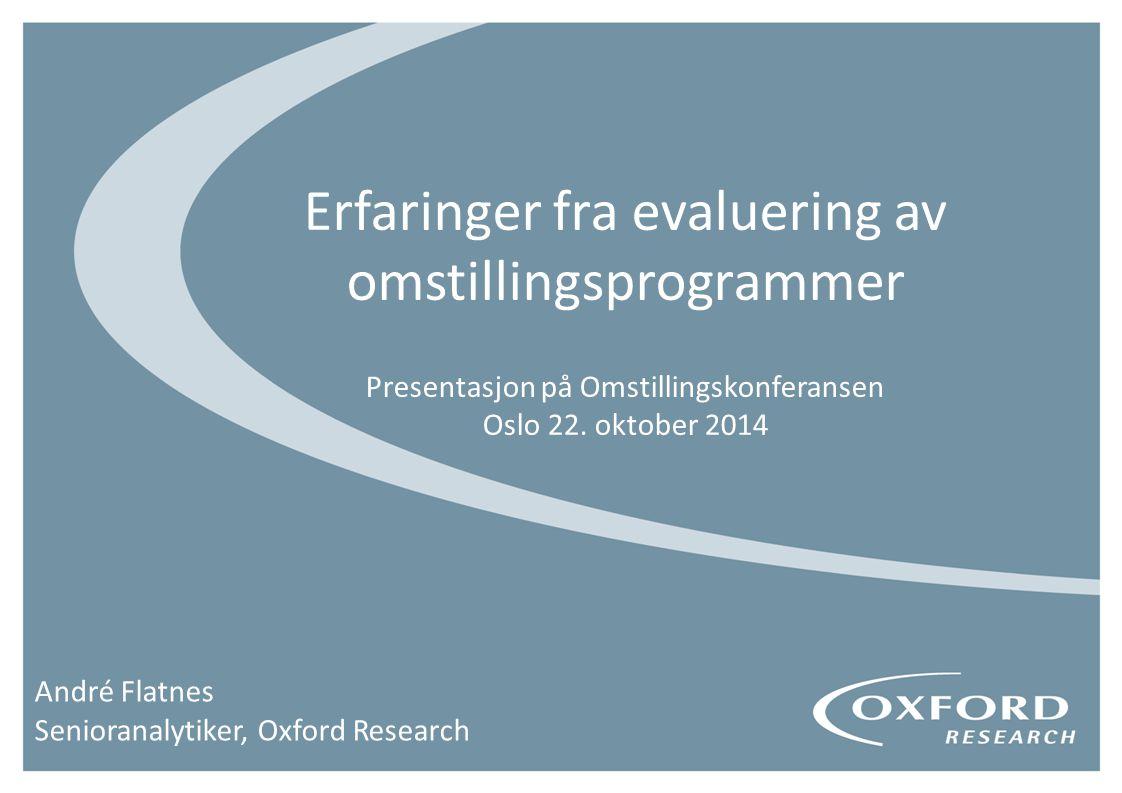 Erfaringer fra evaluering av omstillingsprogrammer Presentasjon på Omstillingskonferansen Oslo 22.