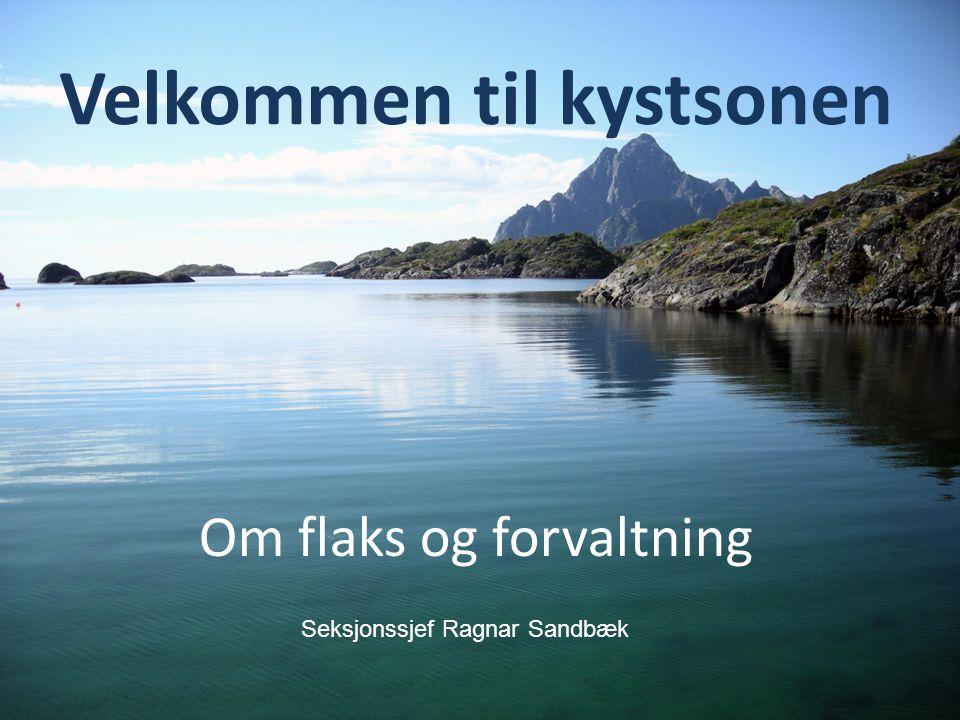Livet i havet – vårt felles ansvar Velkommen til kystsonen Om flaks og forvaltning Seksjonssjef Ragnar Sandbæk