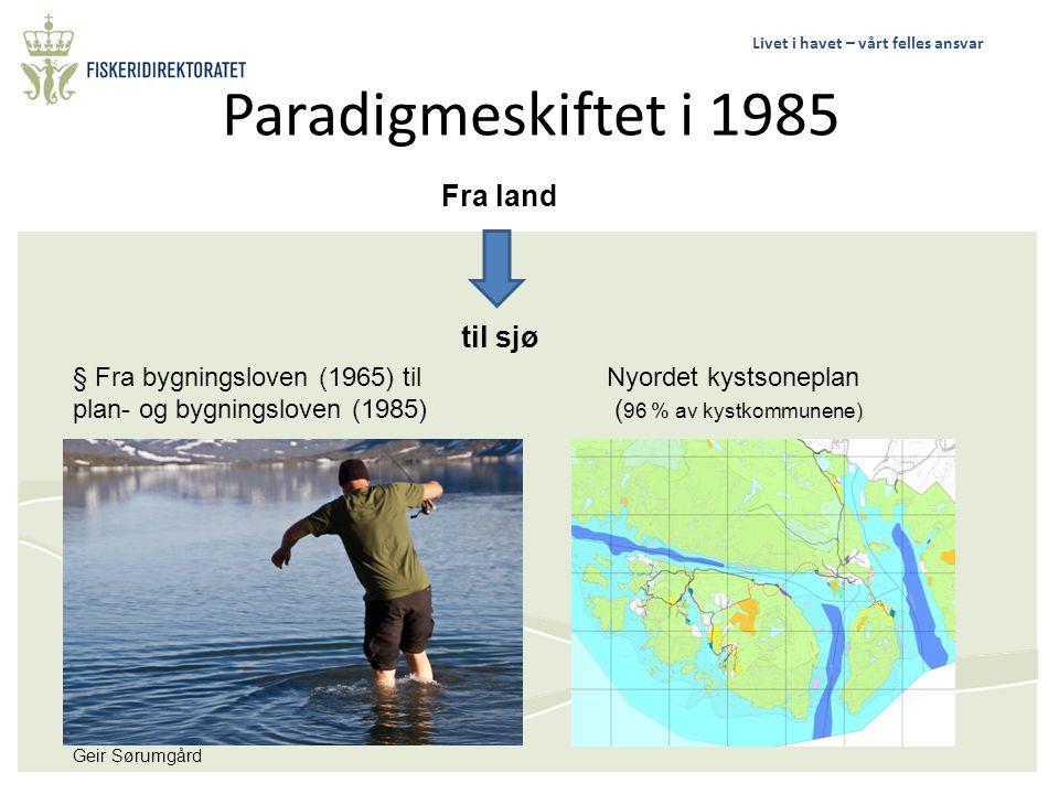 Livet i havet – vårt felles ansvar Paradigmeskiftet i 1985 Fra land til sjø § Fra bygningsloven (1965) til plan- og bygningsloven (1985) Geir Sørumgår