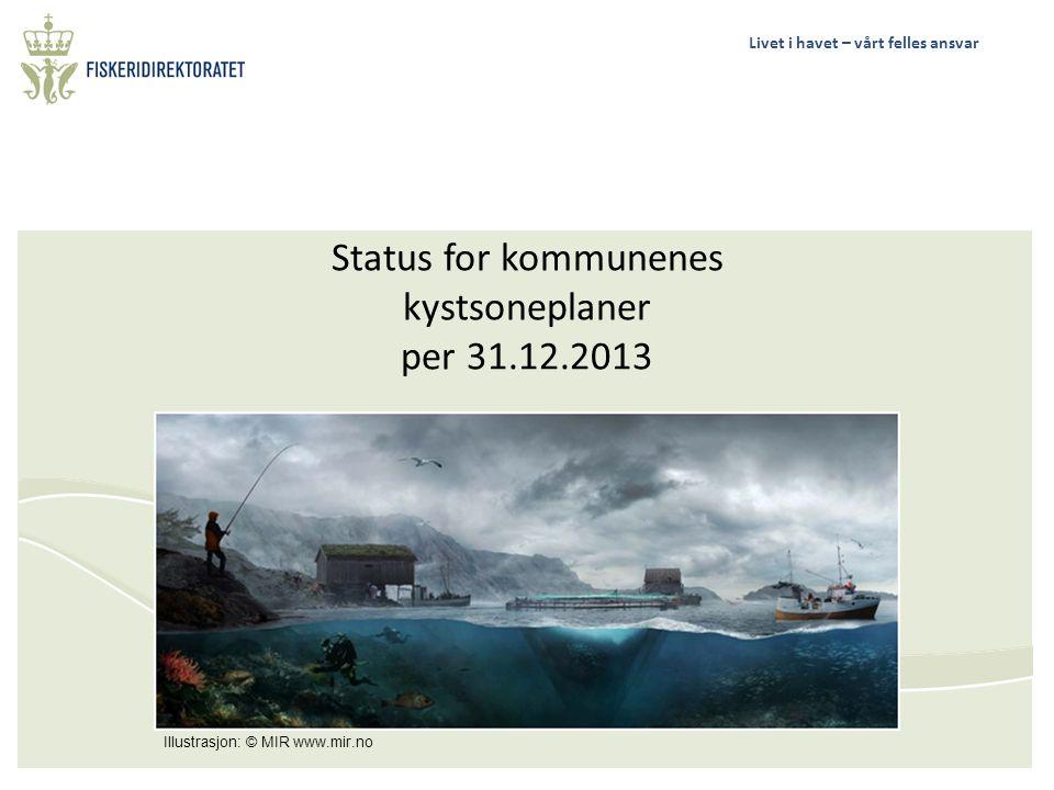 Livet i havet – vårt felles ansvar Status for kommunenes kystsoneplaner per 31.12.2013 Illustrasjon: © MIR www.mir.no