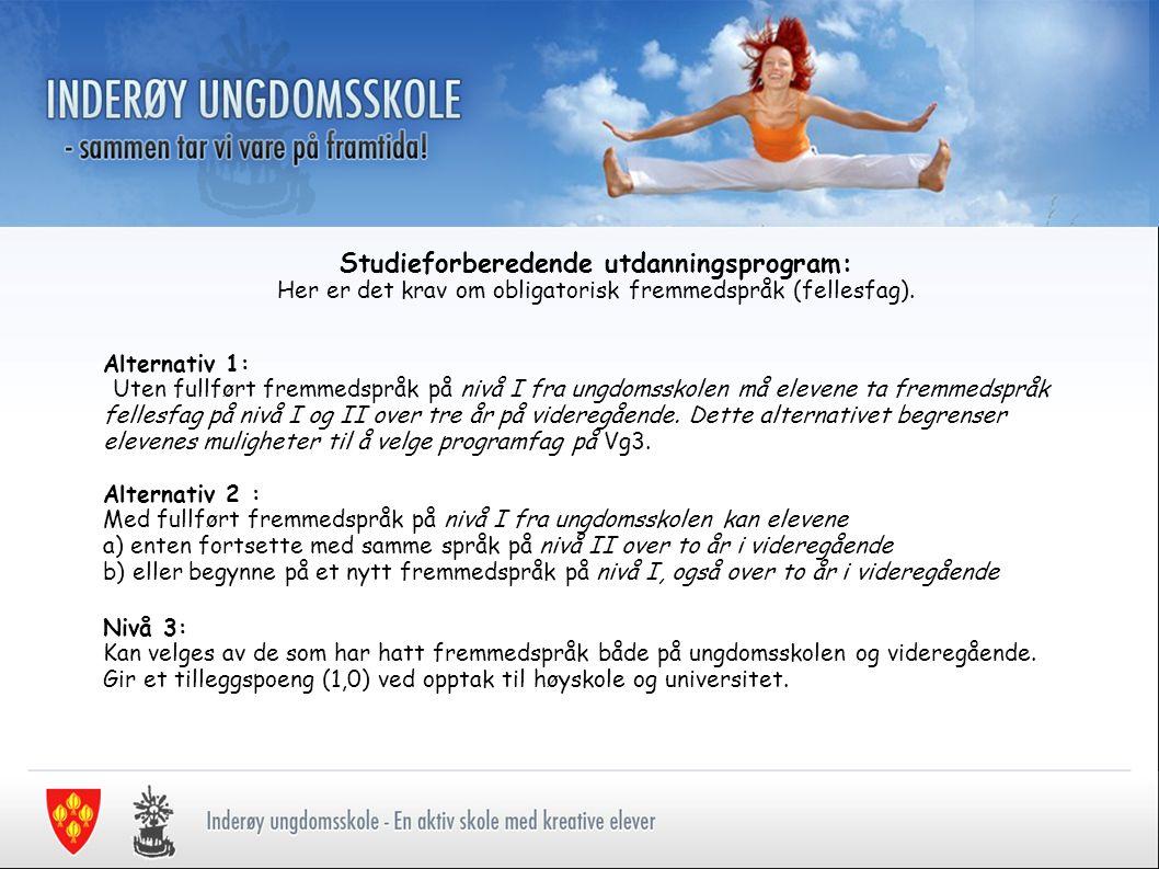 Studieforberedende utdanningsprogram: Her er det krav om obligatorisk fremmedspråk (fellesfag). Alternativ 1: Uten fullført fremmedspråk på nivå I fra