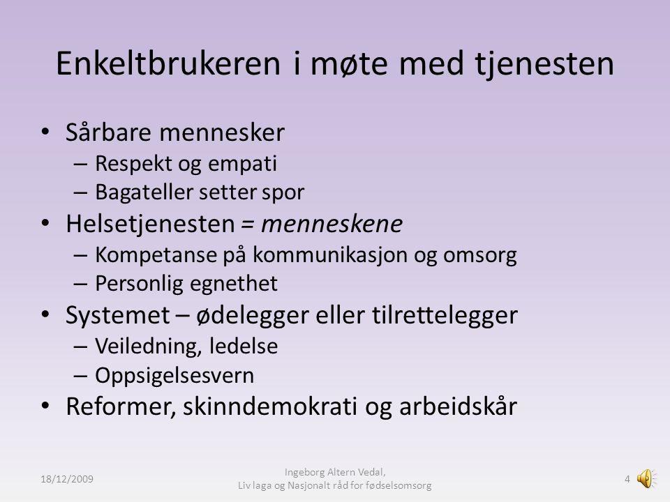 18/12/2009 Ingeborg Altern Vedal, Liv laga og Nasjonalt råd for fødselsomsorg 3 Brukere – tre vinkler
