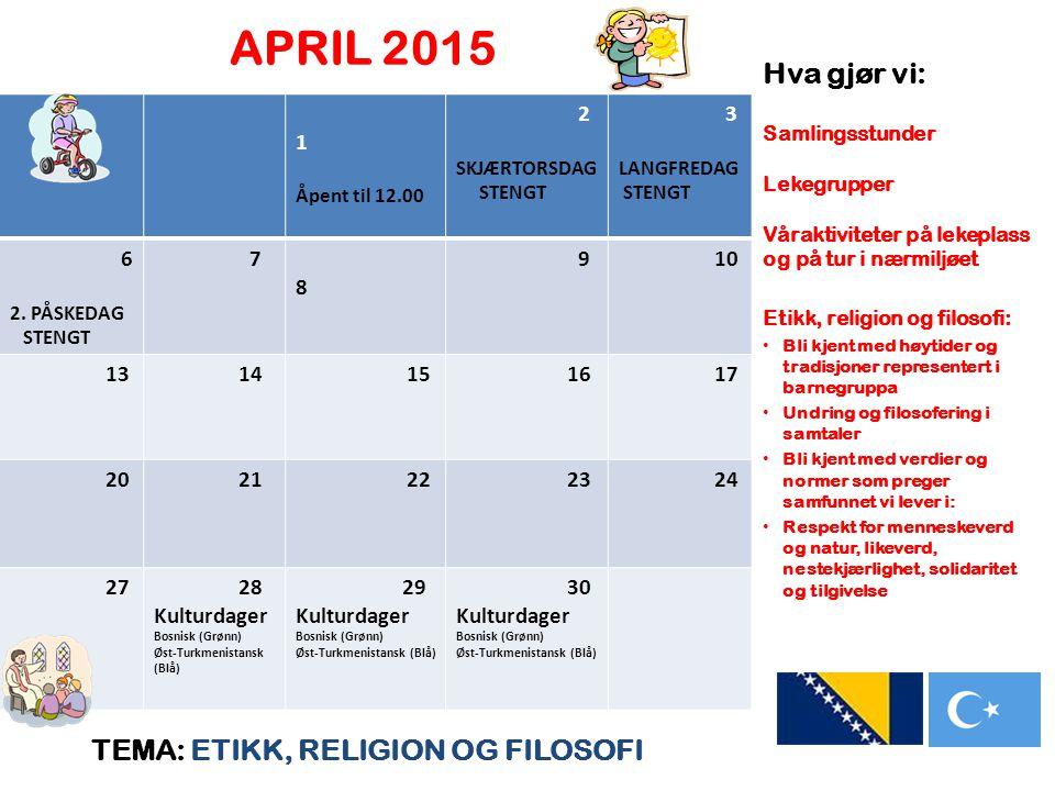 APRIL 2015 TEMA: ETIKK, RELIGION OG FILOSOFI Hva gjør vi: Samlingsstunder Lekegrupper Våraktiviteter på lekeplass og på tur i nærmiljøet Etikk, religi