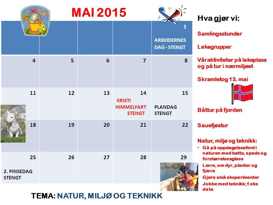MAI 2015 TEMA: NATUR, MILJØ OG TEKNIKK Hva gjør vi: Samlingsstunder Lekegrupper Våraktiviteter på lekeplass og på tur i nærmiljøet Skramletog 13. mai