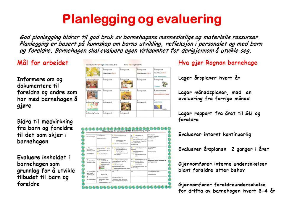Planlegging og evaluering God planlegging bidrar til god bruk av barnehagens menneskelige og materielle ressurser. Planlegging er basert på kunnskap o