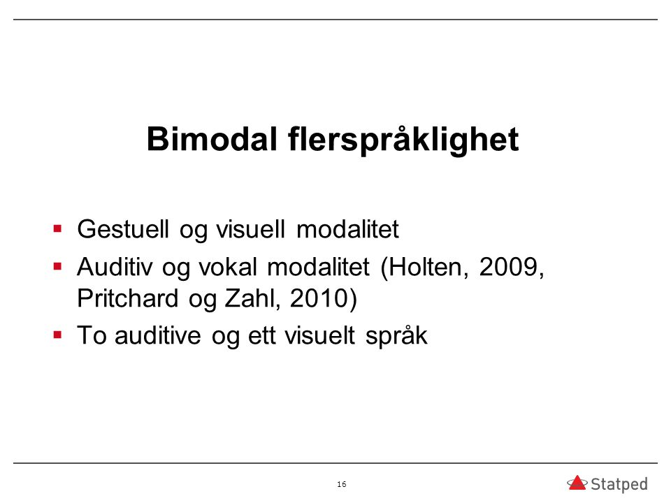 Bimodal flerspråklighet  Gestuell og visuell modalitet  Auditiv og vokal modalitet (Holten, 2009, Pritchard og Zahl, 2010)  To auditive og ett visu