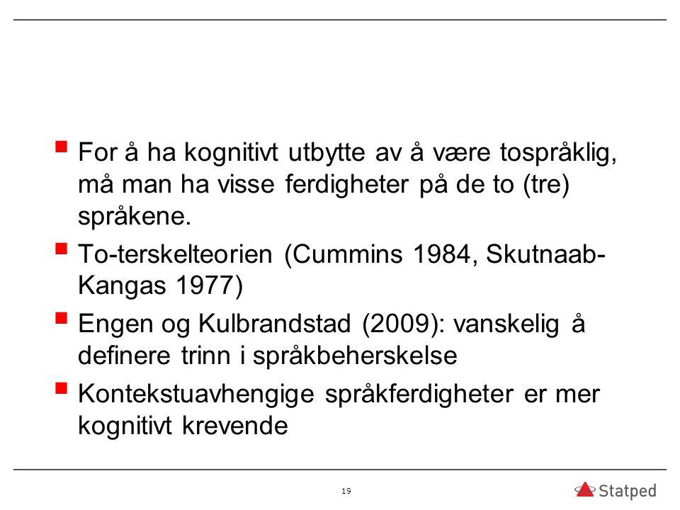  For å ha kognitivt utbytte av å være tospråklig, må man ha visse ferdigheter på de to (tre) språkene.  To-terskelteorien (Cummins 1984, Skutnaab- K