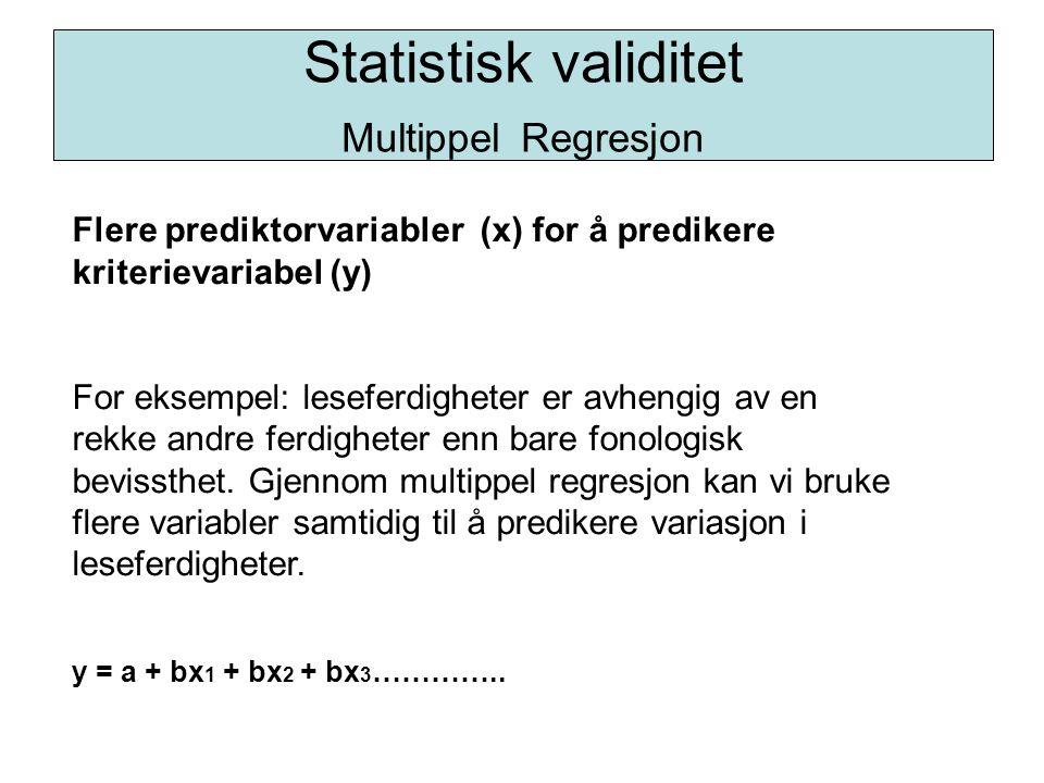 Statistisk validitet Multippel Regresjon Flere prediktorvariabler (x) for å predikere kriterievariabel (y) For eksempel: leseferdigheter er avhengig a